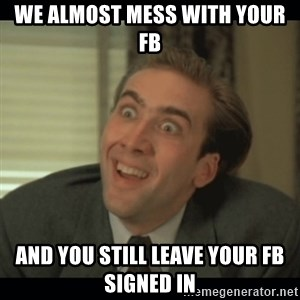 Nick Cage - we almost mess with your fb and you still leave your fb signed in