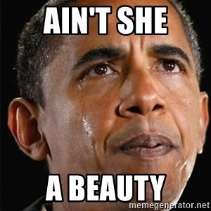 Obama Crying - AIN'T SHE A BEAUTY