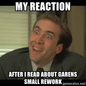 Nick Cage - my reaction after i read about garens small rework