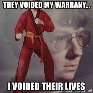 PTSD Karate Kyle - THey voided my warrany... i voided their lives