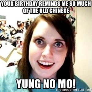 Overprotective Girlfriend - YOUR BIRTHDAY REMINDS ME SO MUCH OF THE OLD CHINESE yung no mo!