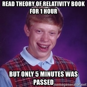 Bad Luck Brain - Read theory of relativity book for 1 hour But only 5 minutes was passed