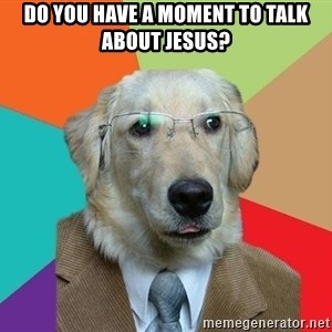 Business Dog - Do you have a moment to talk about jesus?