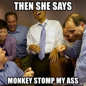 Obama laughing 2 - then she says monkey stomp my ass