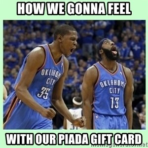 durant harden - how we gonna feel with our piada gift card
