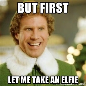Buddy the Elf - BUT FIRST LET ME TAKE AN ELFIE