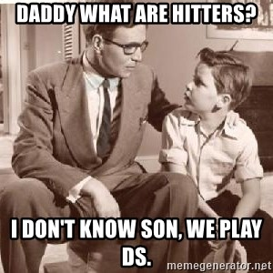 Racist Father - Daddy what are hitters? I don't know son, we play DS.