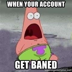 D Face Patrick - when your account  get baned