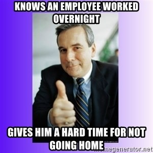 Good Guy Boss - Knows an employee worked overnight gives him a hard time for not going home