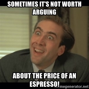 Nick Cage - Sometimes it's not worth arguing about the price of an espresso!