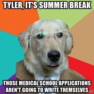 Business Dog - Tyler, it's summer break Those medical school applications aren't going to write themselves
