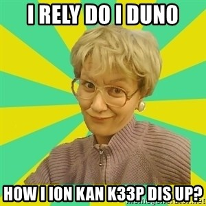 Sexual Innuendo Grandma - I rely d0 I dun0 h0w I i0n kan k33p dis up?