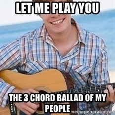 Guitar douchebag - let me play you the 3 chord ballad of my people