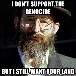 Like-A-Jew - i don't support the genocide  but i still want your land