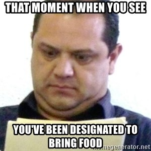 dubious history teacher - That moment when you see You've been designated to bring food