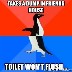 Socially Awesome Awkward Penguin - Takes a dump in Friends House Toilet won't flush...