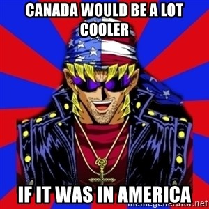 bandit keith - Canada would be a lot cooler if it was in america