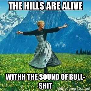 Look at all the things - the hills are alive withh the sound of bull-shit