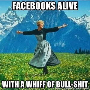 Look at all the things - facebooks alive with a whiff of bull-shit