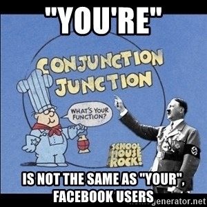 "Grammar Nazi - ""you're"" is not the same as ""your"", facebook users"