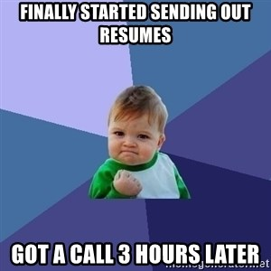 Success Kid - finally Started sending out resumes got a call 3 hours later