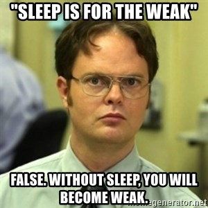 "wrong meme - ""Sleep is for the weak"" False. Without sleep, you will become weak."