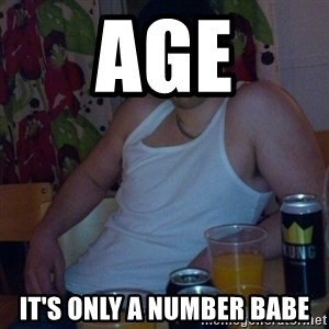 Scumbag rapist - age it's only a number babe