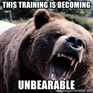 Bear week - This training is becoming unbearable