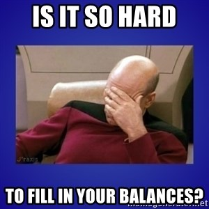 Picard facepalm  - is it so hard  to fill in your balances?