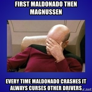 Picard facepalm  - First maldonado then magnussen every time maldonado crashes it always curses other drivers