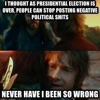 Never Have I Been So Wrong - i thought as presidential election is over, people can stop posting negative political shits Never have i been so wrong