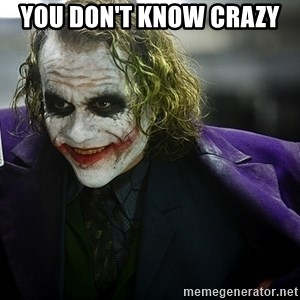 joker - you don't know crazy