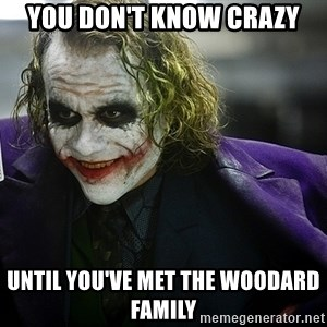 joker - you don't know crazy until you've met the woodard family