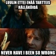Never Have I Been So Wrong - luulin ettei enää tartteis rälläköidä never have i been so wrong