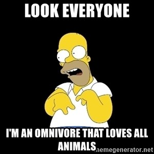 look-marge - look everyone i'm an omnivore that loves all animals