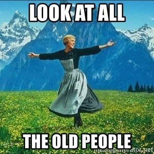 Look at all the things - look at all the old people