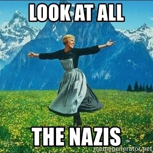 Look at all the things - LOOK AT ALL THE NAZIS