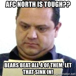 dubious history teacher - AFC north is tough?? Bears beat all 4 of them, let that sink in!