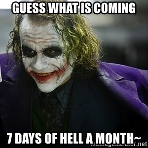 joker - guess what is coming 7 days of hell a month~