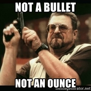 am i the only one around here - not a bullet  not an ounce