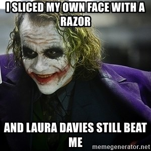 joker - I sliced my own face with a razor and laura davies still beat me