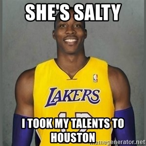Dwight Howard Lakers - She's salty  I took my talents to Houston