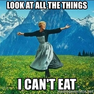 Look at all the things - look at all the things i can't eat