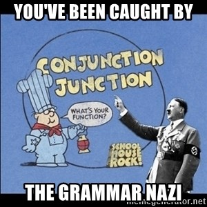 Grammar Nazi - You've been caught by The Grammar Nazi