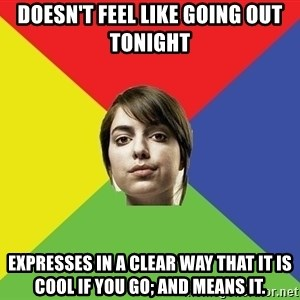 Non Jealous Girl - doesn't feel like going out tonight expresses in a clear way that it is cool if you go; and means it.