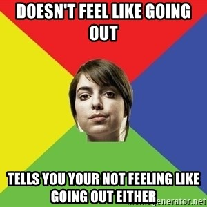 Non Jealous Girl - Doesn't feel like going out Tells you your not feeling like going out either
