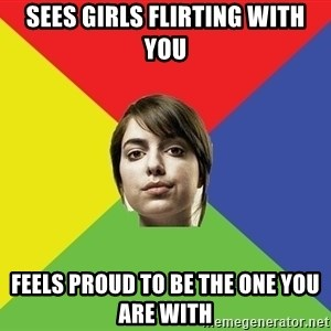 Non Jealous Girl - sees girls flirting with you feels proud to be the one you are with