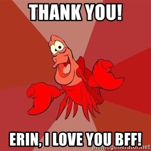 Crab - Thank You! Erin, I love you Bff!