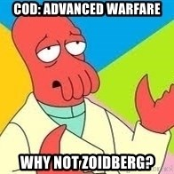 Need a New Drug Dealer? Why Not Zoidberg - cod: advanced warfare Why not zoidberg?