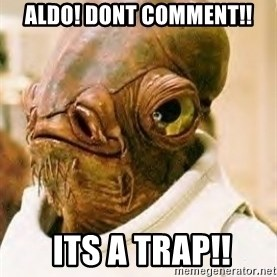 Its A Trap - ALDO! DONT COMMENT!!  ITS A TRAP!!